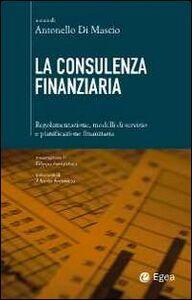 Foto Cover di La consulenza finanziaria. Regolamentazione, modelli di servizio e pianificazione finanziaria, Libro di  edito da EGEA