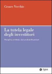 La tutela legale degli investitori. Disciplina civilistica dei prodotti finanziari