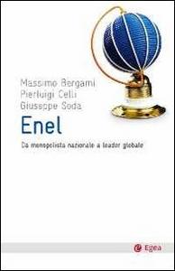 Libro ENEL. Da monopolista nazionale a leader globale Massimo Bergami , P. Luigi Celli , Giuseppe Soda