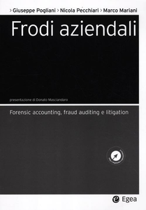 Libro Frodi aziendali. Forensic accounting, fraud auditing e litigation Giuseppe Pogliani , Nicola Pecchiari , Marco Mariani