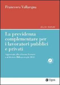 La previdenza complementare per i lavoratori pubblici e privati. Aggiornato alla riforma Fornero e al decreto Milleproroghe 2012