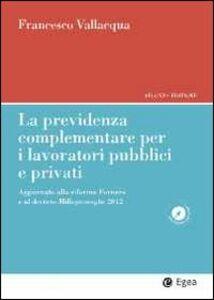 Libro La previdenza complementare per i lavoratori pubblici e privati. Aggiornato alla riforma Fornero e al decreto Milleproroghe 2012 Francesco Vallaqua