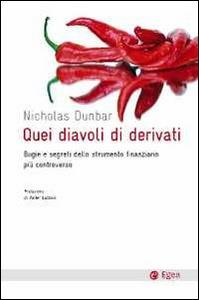 Libro Quei diavoli di derivati. Bugie e segreti dello strumento finanziario più controverso Nicholas Dunbard