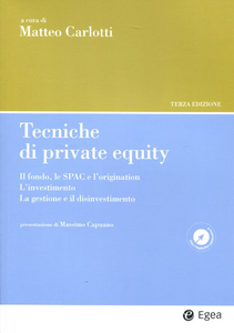 Libro Tecniche di private equity. Il fondo, le SPAC e l'origination. L'investimento. La gestione e il disinvestimento