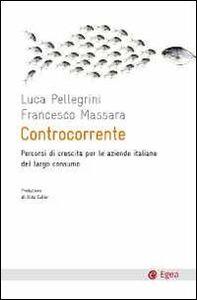Foto Cover di Controcorrente. Percorsi di crescita per le aziende italiane del largoconsumo, Libro di Luca Pellegrini,Francesco Massara, edito da EGEA