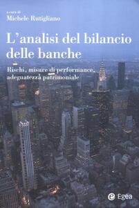 L' analisi del bilancio delle banche. Rischi, misure di performance, adeguatezza patrimoniale