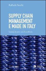 Libro Supply chain management e made in Italy. Lezioni da nove casi di eccellenza Raffaele Secchi