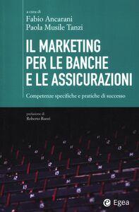 Libro Il marketing per le banche e le assicurazioni. Competenze specifiche e pratiche di successo