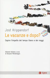 Libro Le vacanze e dopo? Capire l'impatto del tempo libero e dei viaggi Jost Krippendorf