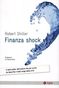 Foto Cover di Finanza shock. Come uscire dalla crisi dei mutui subprime, Libro di Robert J. Shiller, edito da EGEA