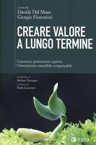 Libro Creare valore a lungo termine. Conoscere, promuovere e gestire l'investimento sostenibile e responsabile