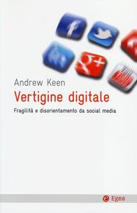 Libro Vertigine digitale. Fragilità e disorientamento da social media Andrew Keen