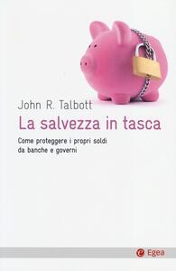 La salvezza in tasca. Come proteggere i propri soldi da banche e governi