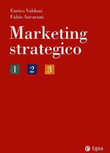 Foto Cover di Marketing strategico, Libro di Enrico Valdani,Fabio Ancarani, edito da EGEA