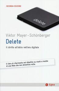 Foto Cover di Delete. Il diritto all'oblio nell'era digitale, Libro di Viktor Mayer-Schönberger, edito da EGEA