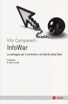 Infowar. La battaglia per il controllo e la libertà della rete - Vito Campanelli - copertina