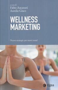 Libro Wellness marketing. Nuove strategie per nuovi trend