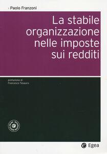 Foto Cover di La stabile organizzazione nelle imposte sui redditi. Con aggiornamento online, Libro di Paolo Franzoni, edito da EGEA