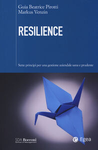 Foto Cover di Resilience. Sette principi per una gestione aziendale sana e prudente, Libro di Guia B. Pirotti,Markus Venzin, edito da EGEA
