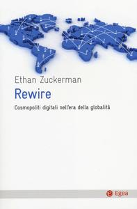 Libro Rewire. Cosmopoliti digitali nell'era della globalità Ethan Zuckerman