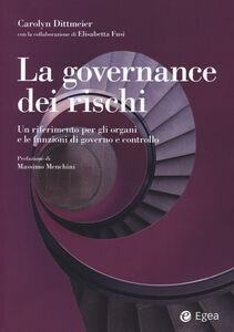 Libro La governance dei rischi. Un riferimento per gli organi e le funzioni di governo e controllo Carolyn A. Dittmeier , Elisabetta Fusi