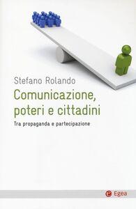 Libro Comunicazione, poteri e cittadini. Tra propaganda e partecipazione Stefano Rolando