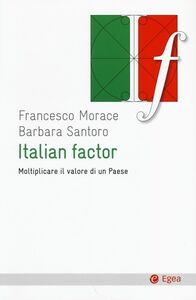Libro Italian factor. Moltiplicare il valore di un Paese Francesco Morace , Barbara Santoro