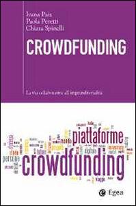 Libro Crowdfunding. La via collaborativa all'imprenditorialità Ivana Pais , Paola Peretti , Chiara Spinelli