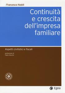 Continuità e crescita dell'impresa familiare. Aspetti civilistici e fiscali. Con aggiornamento online