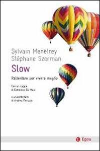 Libro Slow. Rallentare per vivere meglio Sylvain Menétrey , Stephane Szerman