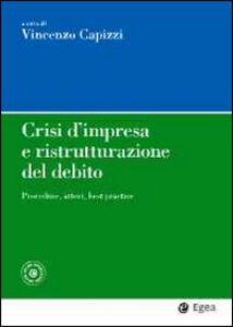 Libro Crisi d'impresa e ristrutturazione del debito. Procedure, attori, best practice. Con aggiornamento online