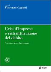 Crisi d'impresa e ristrutturazione del debito. Procedure, attori, best practice. Con aggiornamento online