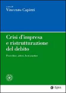 Crisi dimpresa e ristrutturazione del debito. Procedure, attori, best practice. Con aggiornamento online.pdf