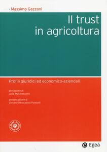 Libro Il trust in agricoltura. Profili giuridici ed economico-aziendali Massimo Gazzani