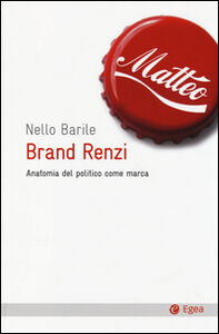 Libro Brand Renzi. Anatomia del politico come marca Nello Barile