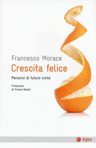 Libro Crescita felice. Percorsi di futuro civile Francesco Morace