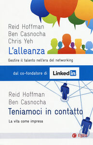 Libro L' alleanza. Gestire il talento nell'era del networking-Teniamoci in contatto. La vita come impresa Reid Hoffman , Ben Casnocha , Chris Yeh