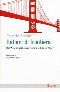 Italiani di frontiera. Dal West al Web: un'avventura in Silicon Valley