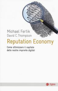 Reputation economy. Come ottimizzare il capitale delle nostre impronte digitali
