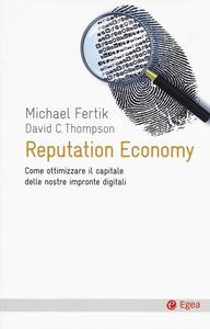 Libro Reputation economy. Come ottimizzare il capitale delle nostre impronte digitali Michael Fertik , David C. Thompson