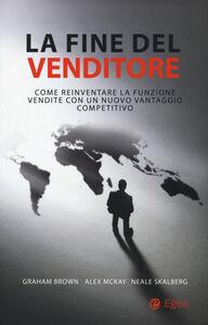 Foto Cover di La fine del venditore. Come reinventare la funzione vendite con un nuovo vantaggio competitivo, Libro di AA.VV edito da EGEA