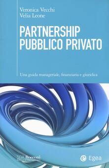 Partnership pubblico privato. Una guida manageriale, finanziaria e giuridica.pdf