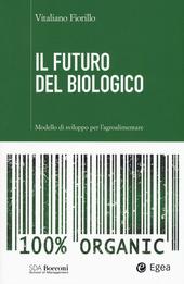 Il futuro del biologico. Modello di sviluppo per l'agroalimentare