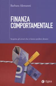 Libro Finanza comportamentale. Scoprire gli errori che fanno perdere denaro Barbara Alemanni