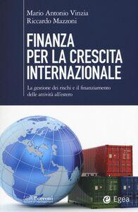 Libro Finanza per la crescita internazionale. La gestione dei rischi e il finanziamento delle attività all'estero Mario A. Vinzia , Riccardo Mazzoni