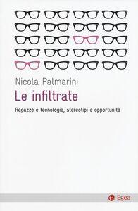 Libro Le infiltrate. Ragazze e tecnologia, stereotipi e opportunità Nicola Palmarini