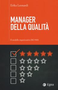 Libro Manager della qualità. Il modello organizzativo ISO 9001 Erika Leonardi