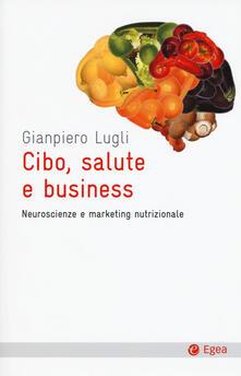 Cibo, salute e business. Neuroscienze e marketing nutrizionale.pdf