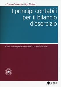 Libro I principi contabili per il bilancio d'esercizio. Analisi e interpretazione delle norme civilistiche Erasmo Santesso , Ugo Sostero