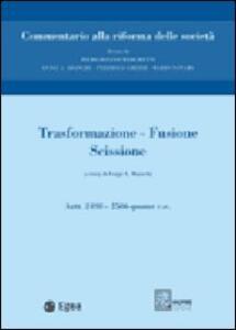 Trasformazione, fusione, scissione. Vol. 11: Trasformazione. Fusione. Scissione. Artt. 2498-2506 quater.